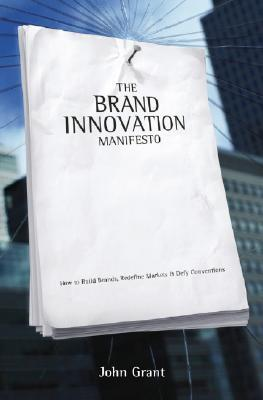 The Brand Innovation Manifesto: How to Build Brands, Redefine Markets and Defy Conventions
