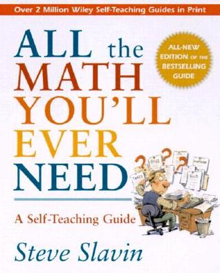 Download for free All the Math You'll Ever Need: A Self-Teaching Guide by Steve Slavin PDF