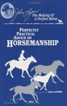 The Making of a Perfect Horse: Perfectly Practical Advice on Horsemanship