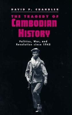 The Tragedy of Cambodian History by David P. Chandler