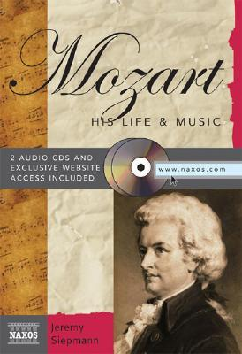 Mozart with 2 CDs: His Life & Music (Naxos Books)