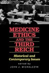Medicine, Ethics, and the Third Reich: Historical and Contemporary Issues