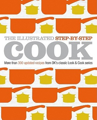 The Illustrated Step-By-Step Cook: More Than 300 Updated Recipes from DK's Classic Look & Cook Series