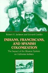 Indians, Franciscans, and Spanish Colonization: The Impact of the Mission System on California Indians
