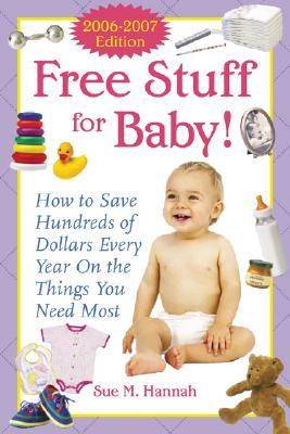 Free Stuff for Baby! 2006-2007 edition by Sue Hannah