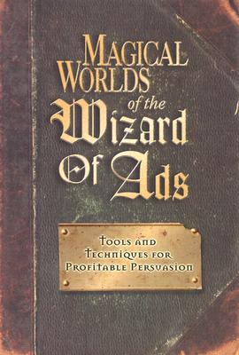 Magical Worlds of the Wizard of Ads by Roy H. Williams