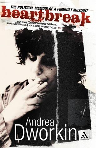 Heartbreak by Andrea Dworkin
