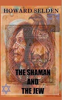 The Shaman and the Jew by Howard S. Selden