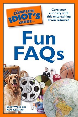 The Complete Idiot's Guide to Fun FAQs by Sandy Wood