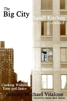 The Big City Small Kitchen Cookbook: Cooking Without Time and Space