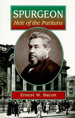 Spurgeon Heir of the Puritans by Ernest W. Bacon