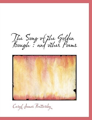 The Song of the Golden Bough by Caryl James Battersby