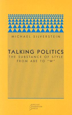 "Talking Politics: The Substance of Style from Abe to ""W"""
