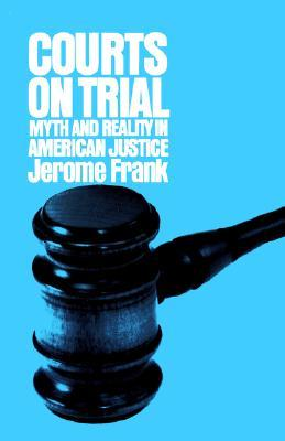 Courts on Trial Jerome Frank