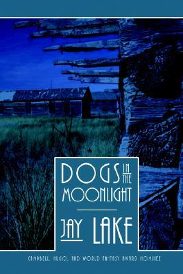 Dogs in the Moonlight by Jay Lake
