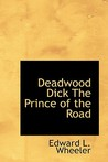 Deadwood Dick the Prince of the Road