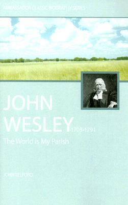 John Wesley: The World Is My Parish - The Life of Wesley