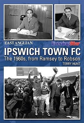 Ipswich Town FC in the Sixties. by Terry Hunt