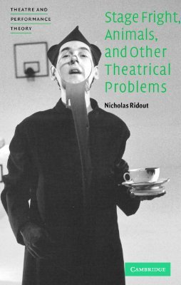 Stage Fright, Animals, and Other Theatrical Problems by Nicholas Ridout