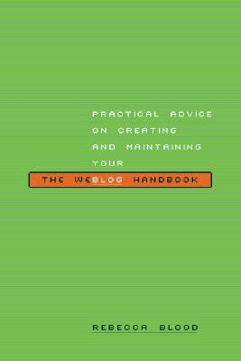 The Weblog Handbook: Practical Advice On Creating And Maintaining Your Blog