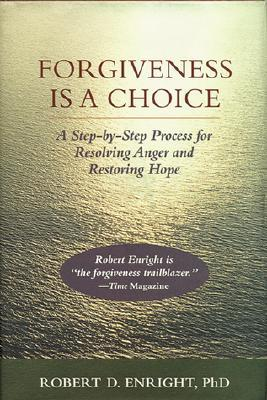 Forgiveness Is a Choice by Robert D. Enright