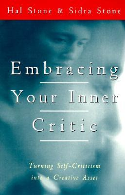 Embracing Your Inner Critic by Hal Stone