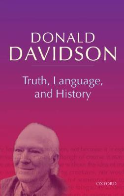 Truth, Language, and History Philosophical Essays Volume 5 by Donald Davidson