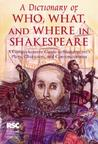 A Dictionary of Who, What, and Where in Shakespeare