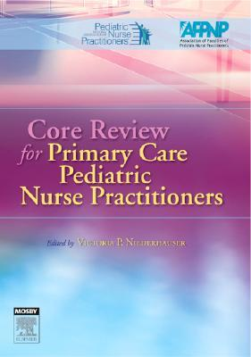 Core Review for Primary Care Pediatric Nurse Practitioners by Victoria P. Niederhauser