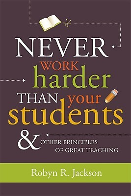 Never Work Harder Than Your Students & Other Principles of Gr... by Robyn R. Jackson