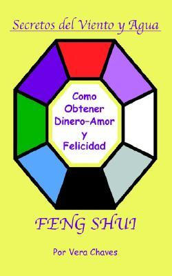Feng Shui: The Spanish Language Guide to a Better Life Feng Shui: Un Manual Muy Ameno y F&#225cil de Usar Para El P&#250blico His