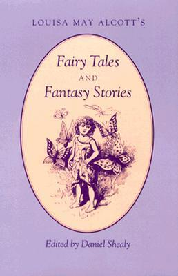 Louisa May Alcott's Fairy Tales and Fantasy Stories by Daniel Shealy
