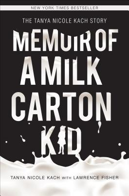 Memoir of a Milk Carton Kid by Tanya Nicole Kach