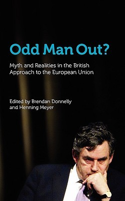 Odd Man Out? Myth and Realities in the British Approach to the European Union Brendan Donnelly
