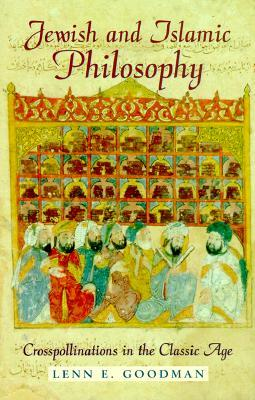 Jewish and Islamic Philosophy: Crosspollinations in the Classic Age