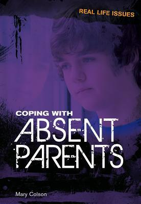 Coping with Absent Parents by Mary Colson