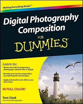 Digital Photography Composition for Dummies (For Dummies (Lifestyles Paperback))