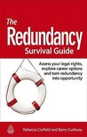 The Redundancy Survival Guide: Assess Your Legal Rights, Explore Career Options and Turn Redundancy Into Opportunity