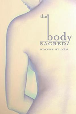 The Body Sacred by Dianne Sylvan