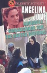 Angelina Jolie: Goodwill Ambassador for the United Nations