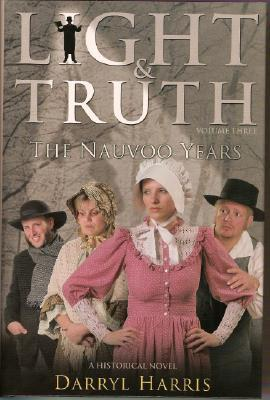 The Nauvoo Years (Light & Truth, #3)