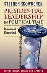 Presidential Leadership in Political Time: Reprise and Reappraisal Second Edition, Revised and Expanded