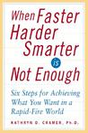 When Faster Harder Smarter Is Not Enough:  Six Steps For Achieving What You Want In A Rapid Fire World