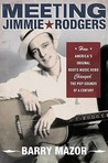 Meeting Jimmie Rodgers by Barry Mazor