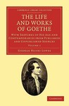 The Life and Works of Goethe, Vol. 1: With Sketches of His Age and Contemporaries from Published and Unpublished Sources