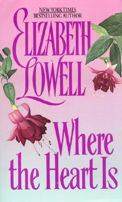 Where the Heart Is by Elizabeth Lowell