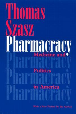 Pharmacracy: Medicine and Politics in America