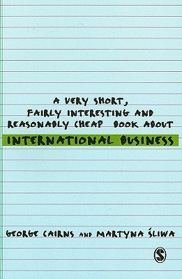 A Very Short, Fairly Interesting and Reasonably Cheap Book about International Business