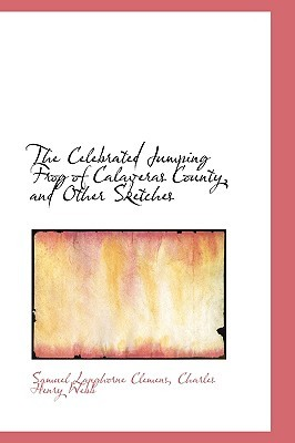 The Celebrated Jumping Frog of Calaveras County, and Other Sk... by Mark Twain