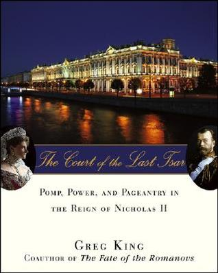 The Court of the Last Tsar by Greg King